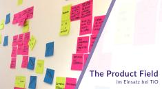 The Product Field im Einsatz bei TiO - ein Erfahrungsbericht